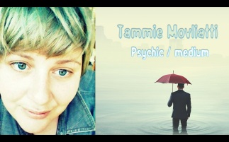 Psychic Medium Tammie Movliatti was able to connect with my long dead relatives.