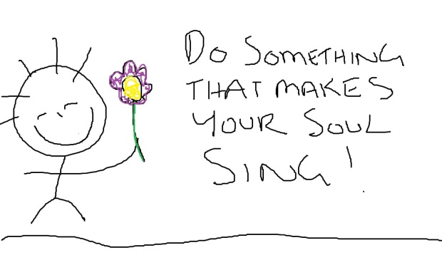 Do Something to make your soul sing